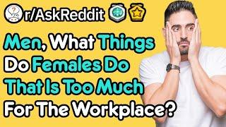 Men, What Do Women Need To Stop Doing At Work? (r/AskReddit)