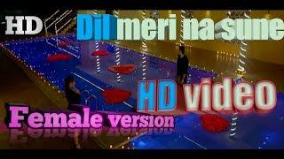 Dil meri na sune || female version || video song || genius