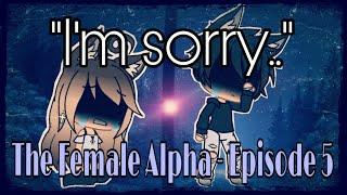 "•The Female Alpha • Episode - 5 • ""I'm sorry.."" •Gacha Life Series"