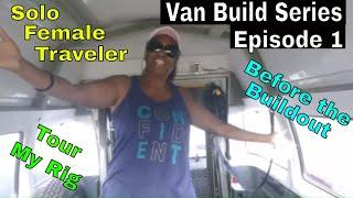 Solo Travel Female| Van Build Series|Episode 1| Before the Buildout|Van Life