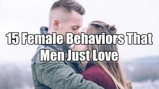 15 Female Behaviors That Men Just Love