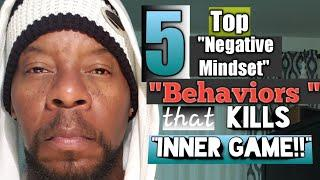 "Top 5 Negative Mindset Behaviors that KILLS  ""INNER GAME!"""
